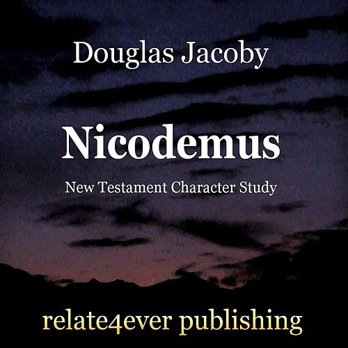 Nicodemus (New Testament Character Study) by Douglas Jacoby