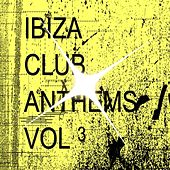 Ibiza Club Anthems, Vol. 3 by Various Artists