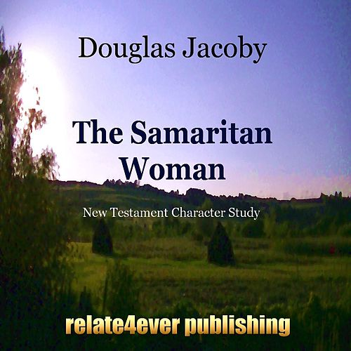 The Samaritan Woman (New Testament Character Study) by Douglas Jacoby