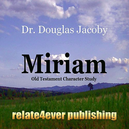 Miriam (Old Testament Character Study) by Douglas Jacoby