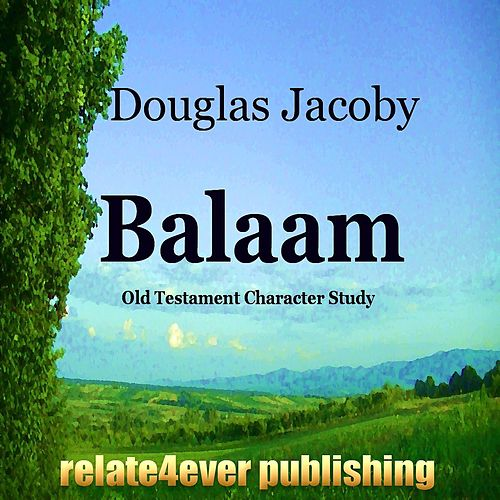 Balaam (Old Testament Character Study) by Douglas Jacoby