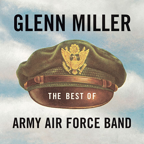 The Best Of Glenn Miller - Army Air Force Band by Glenn Miller