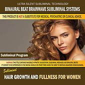 Hair Growth and Fullness for Women by Binaural Beat Brainwave Subliminal Systems