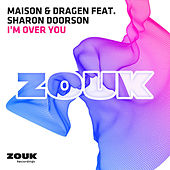 I'm Over You by La Maison
