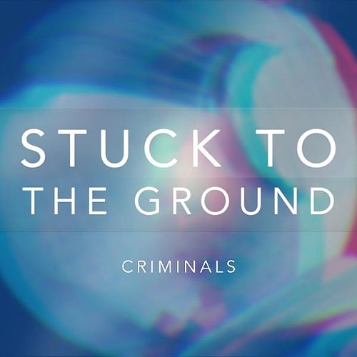 Stuck to the Ground by The Criminals