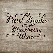Blackberry Wine by Paul Banks