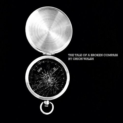 The Tale of a Broken Compass by Orion Walsh