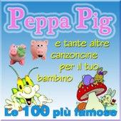 Peppa Pig e tante altre canzoncine per il tuo bambino (Le 100 più famose) by Various Artists