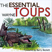 The Essential Wayne Toups by Wayne Toups