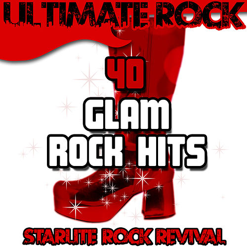 Ultimate Rock: 40 Glam Rock Hits by Starlite Rock Revival