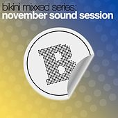 Bikini Mixxed Series: November Sound Session by Various Artists