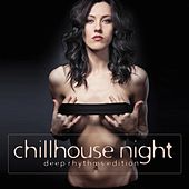 Chillhouse Night (Deep Rhythms Edition) by Various Artists