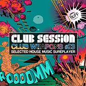 Club Session pres. Club Weapons, Vol. 23 by Various Artists