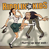 Hurry Up And Wait by Riddlin' Kids