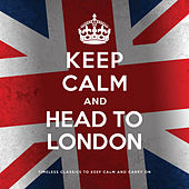 Keep Calm and Head to London by Various Artists