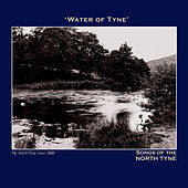 Water of Tyne' Songs of the North Tyne - The Northumbria Anthology by Various Artists