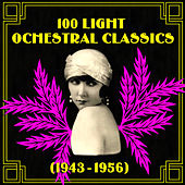 100 Light Orchestral Classics 1943-1956 by Various Artists
