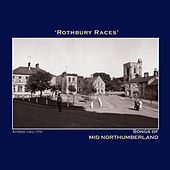 Rothbury Races' Songs of Mid Northumberland - The Northumbria Anthology by Various Artists