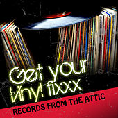 Get Your Vinyl Fixxx - Records from the Attic by Various Artists