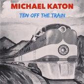Ten Off the Train by Michael Katon