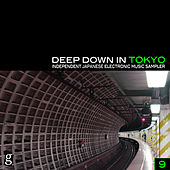 Deep Down in Toyko 9 - Independent Japanese Electronic Music Sampler by Various Artists