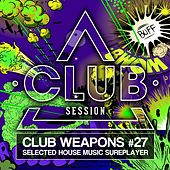 Club Session Pres. Club Weapons No. 27 by Various Artists
