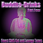 Buddha-Drinks, Pt. 4 (Finest Chill Out and Lounge Tunes) by Various Artists