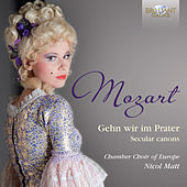 Mozart: Gehn wir im Prater, Secular Canons by Chamber Choir of Europe