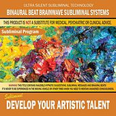 Develop Your Artistic Talent by Binaural Beat Brainwave Subliminal Systems