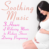 Soothing Music: 3 Hours of Relaxing Music to Reduce Stress During Pregnancy by Yoga Sound