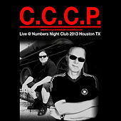C.C.C.P. Live @ Numbers Night Club 2013 Houston TX by CCCP