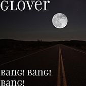 Bang! Bang! Bang! by Glover
