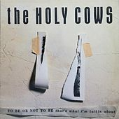 To Be or Not to Be, That's What I'm Talkin' About by The Holy Cows