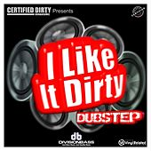 Certified Dirty - I Like It Dirty Dubstep by Various Artists