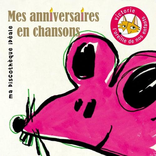 Mes anniversaires en chansons (Ma discothèque idéale) by Various Artists