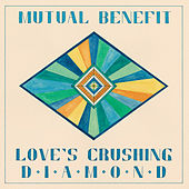 Love's Crushing Diamond by Mutual Benefit