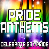 Pride Anthems (Celebrate Gay Pride) by Various Artists