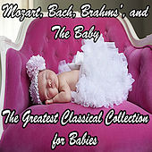 Mozart, Bach, Beethoven, Brahms, and The Baby: The Greatest Classical Collection for Babies by Various Artists