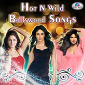 Hot n Wild Bollywood Songs by Various Artists