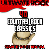 Ultimate Rock: 40 Country Rock Classics by Starlite Rock Revival