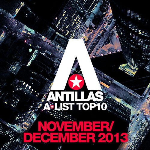 Antillas A-List Top 10 - November / December 2013 (Bonus Track Version) by Various Artists