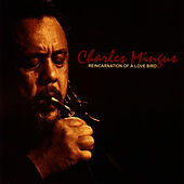 Reincarnation Of A Love Bird by Charles Mingus