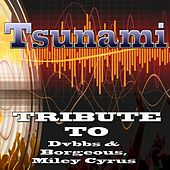 Tsunami: Tribute to Dvbbs & Borgeous, Miley Cyrus by Various Artists