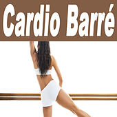 Cardio Barré (The Total Booty, Butt, Lean Legs, Arms, Abs, Flat Belly, Cellulite, Strengthen, Thights, Curves, Sculpting Training Workout) by Various Artists