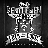 Great Gentlemen Sing Folk and Roots von Various Artists