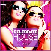 Celebrate House, Vol. 2 by Various Artists