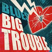 Blues: Big Trouble by Various Artists