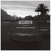Five Spanish Songs by Destroyer