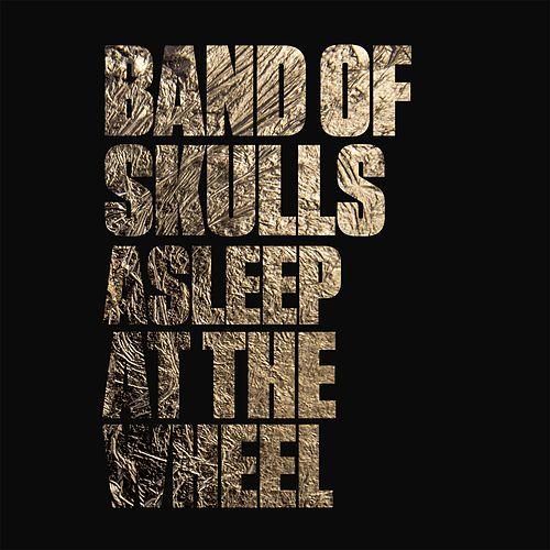 Asleep at the Wheel by Band Of Skulls