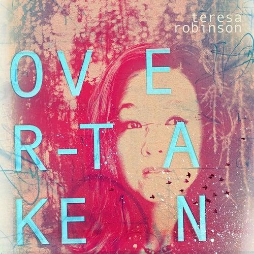Overtaken by Teresa Robinson